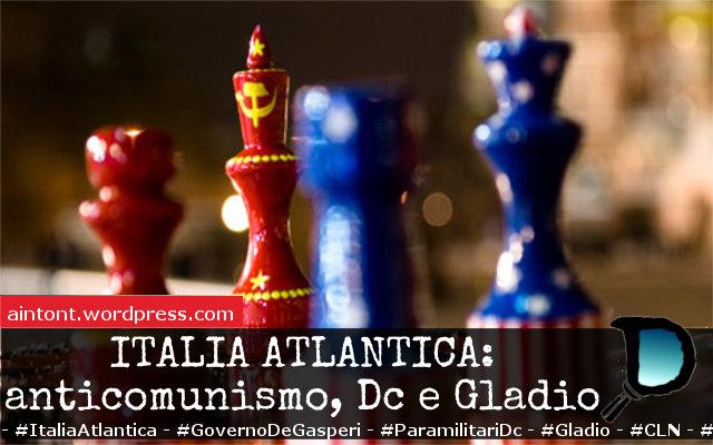 La nuova Italia atlantica tra anticomunismo, DC e…Gladio