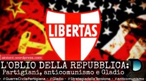 L'oblio della Repubblica. Partigiani, anticomunismo e Gladio